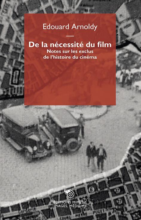 DE LA NECESSITE DU FILM : NOTES SUR LES EXCLUS DE L'HISTOIRE DU CINEMA