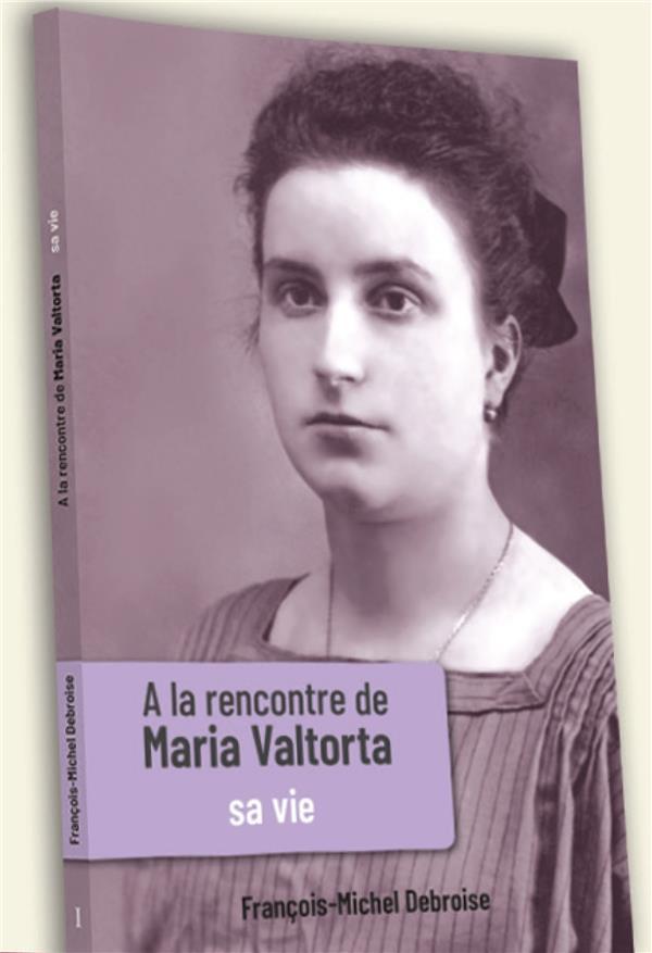 A LA RENCONTRE DE MARIA VALTORTA TOME 1