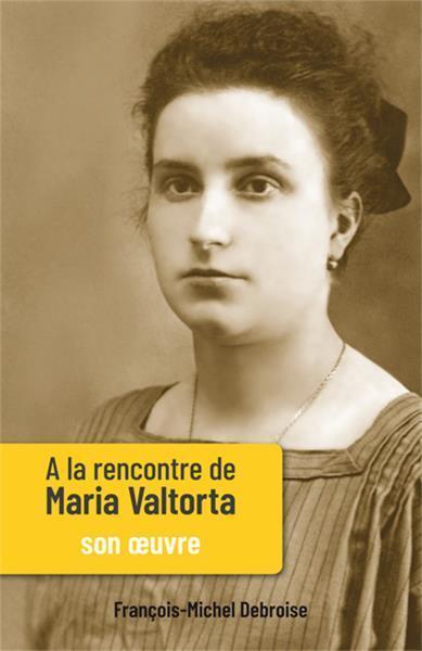 A LA RENCONTRE DE MARIA VALTORTA T.2  -  SON OEUVRE