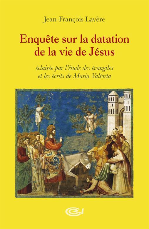 ENQUETE SUR LA DATATION DE LA VIE DE JESUS - ECLAIREE PAR L ETUDE DES EVANGILES ET LES ECRITS DE MAR