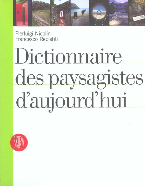 DICTIONNAIRE DES PAYSAGISTES D'AUJOURD'HUI (2E ED) NICOLLIN/REPISHTI SKIRA