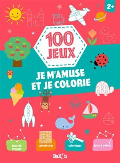 100 JEUX - JE M'AMUSE ET JE COLORIE 2+ XXX Lgdj