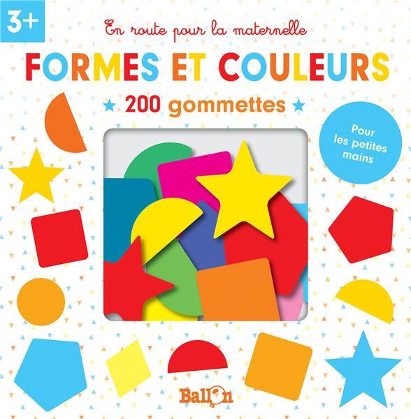 EN ROUTE POUR LA MATERNELLE  -  FORMES ET COULEURS  -  200 PETITES GOMMETTES