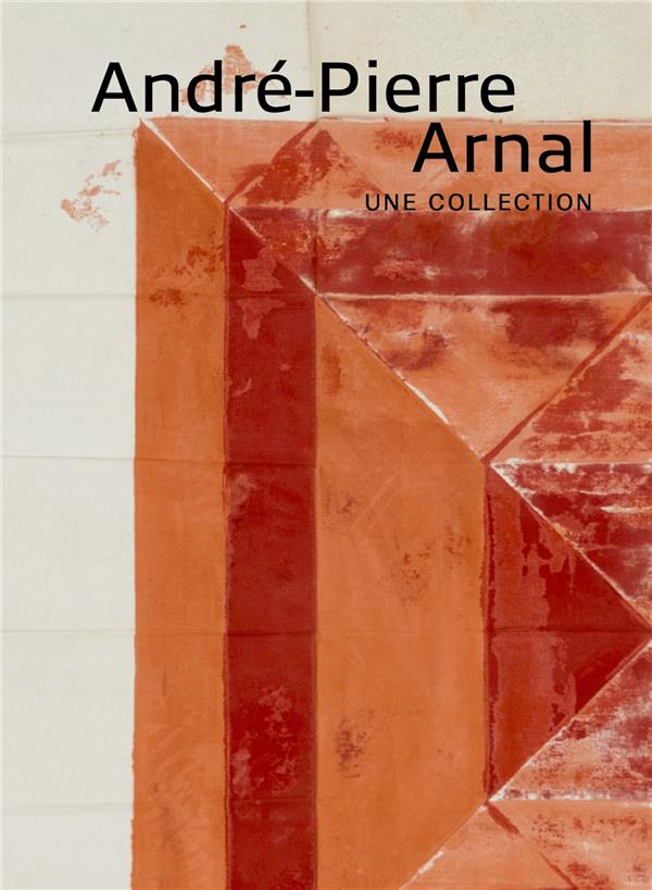 ANDRE-PIERRE ARNAL, UNE COLLECTION