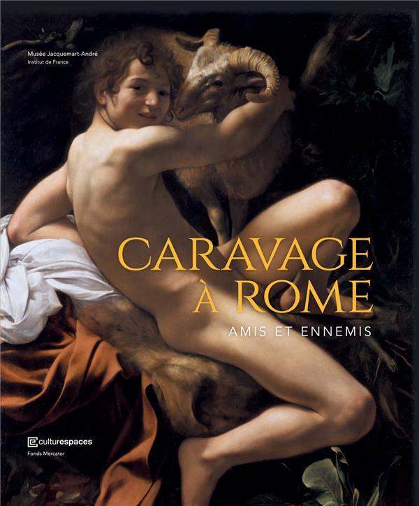 CARAVAGE A ROME, AMIS ET ENNEMIS COLLECTIF NC