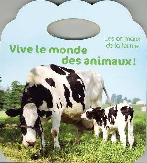 VIVE LE MONDE DES ANIMAUX ! LES ANIMAUX DE LA FERME