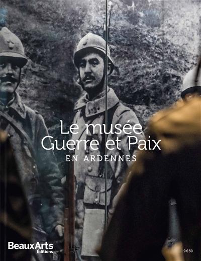 MUSEE GUERRE & PAIX EN ARDENNES (LE)  BEAUX ARTS MAGA