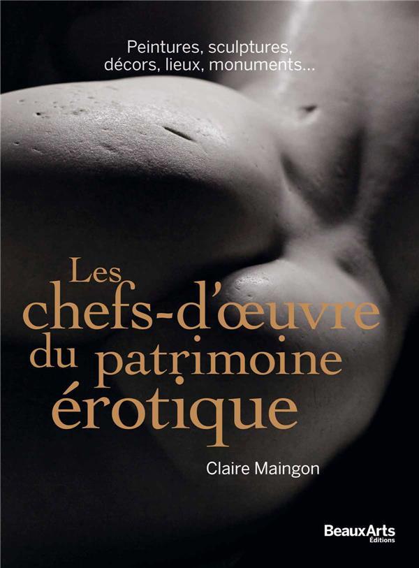 LES CHEFS-D'OEUVRE DU PATRIMOINE EROTIQUE - PEINTURES,SCULPTURES,MONUMENTS,DECORS,LIEUX INSOLITES  BEAUX ARTS MAGA