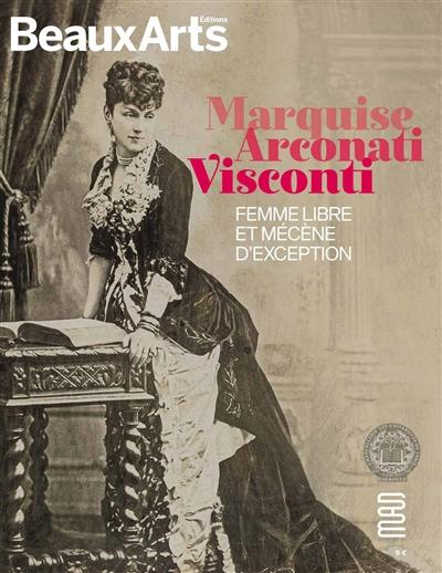 MARQUISE ARCONATI VISCONTI.FEMME LIBRE ET MECENE D'EXCEPTION