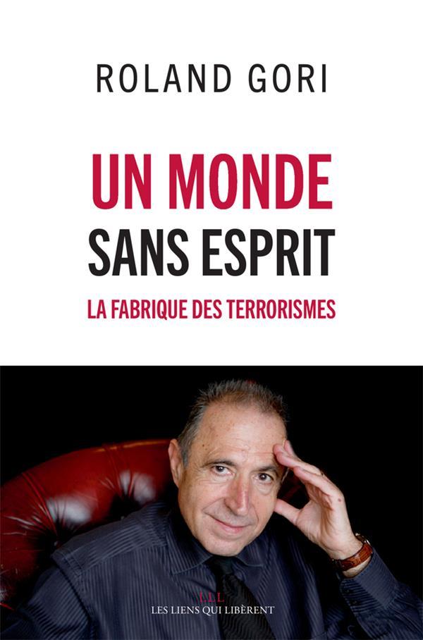 UN MONDE SANS ESPRIT - LA FABRIQUE DES TERRORISMES