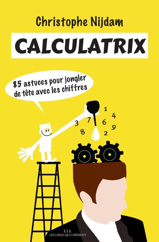 CALCULATRIX - 85 ASTUCES POUR JONGLER DE TETE AVEC LES CHIFFRES