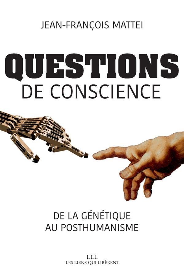 QUESTIONS DE CONSCIENCE - DE LA GENETIQUE AU POSTHUMANISME