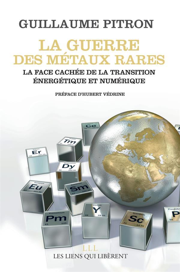 LA GUERRE DES METAUX RARES - LA FACE CACHEE DE LA TRANSITION ENERGETIQUE ET NUMERIQUE