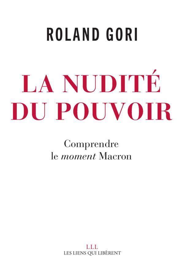 LA NUDITE DU POUVOIR - COMPRENDRE LE MOMENT MACRON