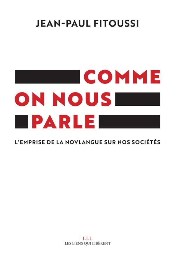 COMME ON NOUS PARLE  -  L'EMPRISE DE LA NOVLANGUE SUR NOS SOCIETES FITOUSSI, JEAN-PAUL LIENS LIBERENT