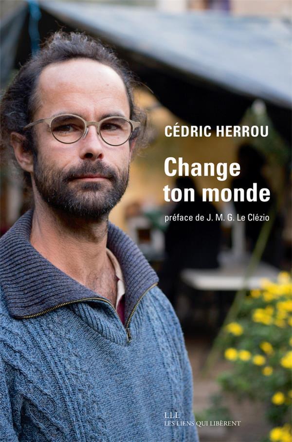 CHANGE TON MONDE HERROU/LE CLEZIO LIENS LIBERENT