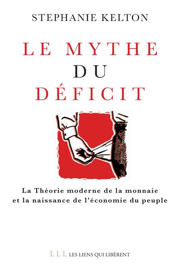 LE MYTHE DU DEFICIT  -  LA THEORIE MODERNE DE LA MONNAIE ET LA NAISSANCE DE L'ECONOMIE DU PEUPLE