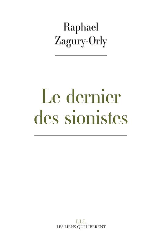LE DERNIER DES SIONISTES ZAGURY-ORLY RAPHAEL LIENS LIBERENT