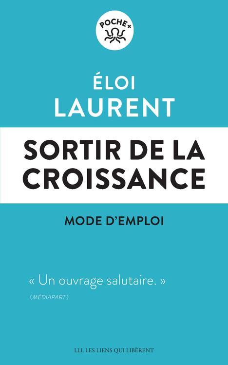 SORTIR DE LA CROISSANCE : MODE D'EMPLOI LAURENT ELOI LIENS LIBERENT