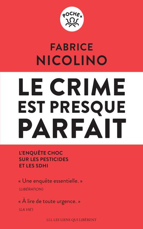 LE CRIME EST PRESQUE PARFAIT : L'ENQUETE CHOC SUR LES PESTICIDES ET LES SDHI NICOLINO FABRICE LIENS LIBERENT
