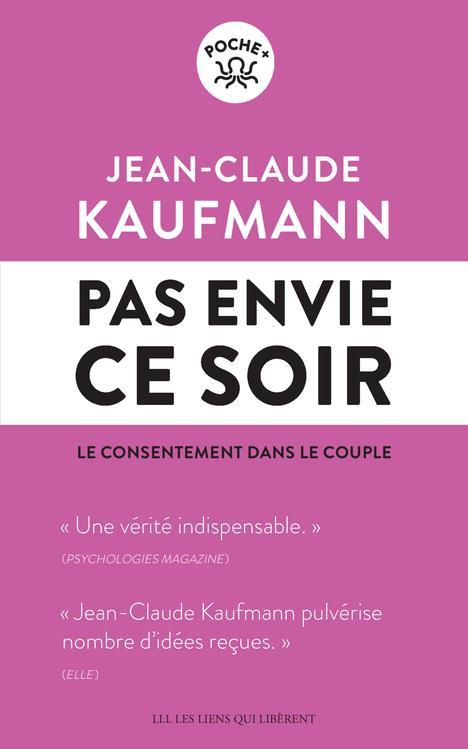 PAS ENVIE CE SOIR - LE CONSENTEMENT DANS LE COUPLE KAUFMANN JEAN-CLAUDE LIENS LIBERENT