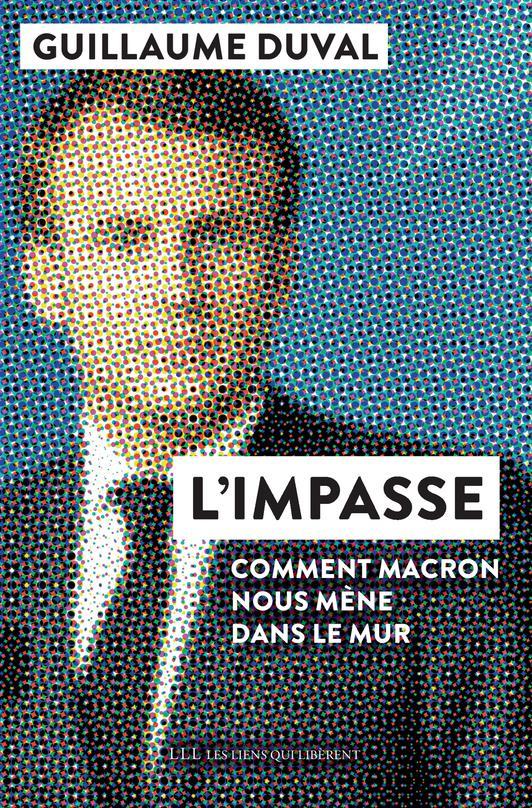 L'IMPASSE : COMMENT MACRON NOUS MENE DANS LE MUR DUVAL GUILLAUME LIENS LIBERENT