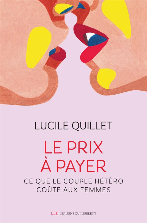 LE PRIX A PAYER - CE QUE LE COUPLE HETERO COUTE AUX FEMMES QUILLET LUCILE LIENS LIBERENT