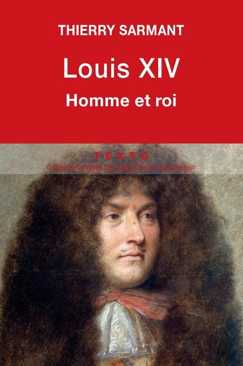 LOUIS XIV HOMME ET ROI Sarmant Thierry Tallandier