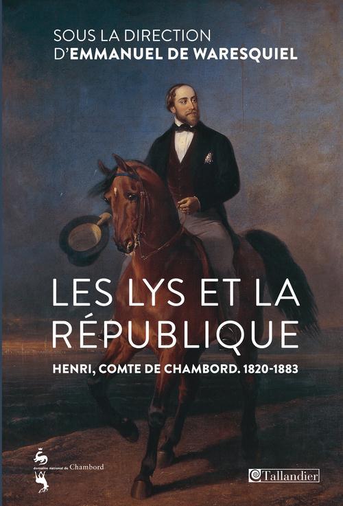 LYS ET LA REPUBLIQUE. HENRI, COMTE DE CHAMBORD (1820-1883) (LES)