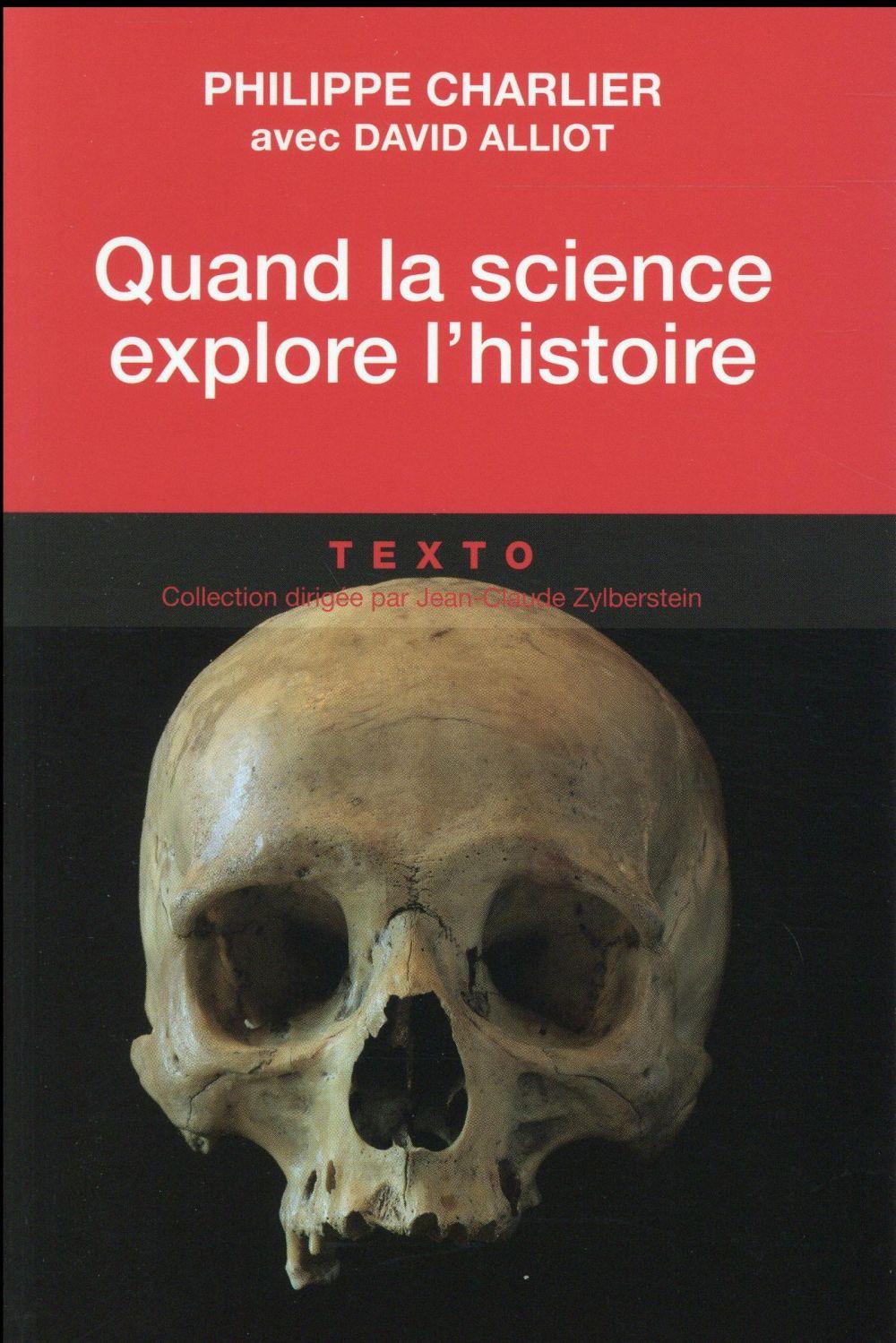 Charlier Philippe - QUAND LA SCIENCE EXPLORE L'HISTOIRE MEDECINE LEGALE ET ANTHROPOLOGIE