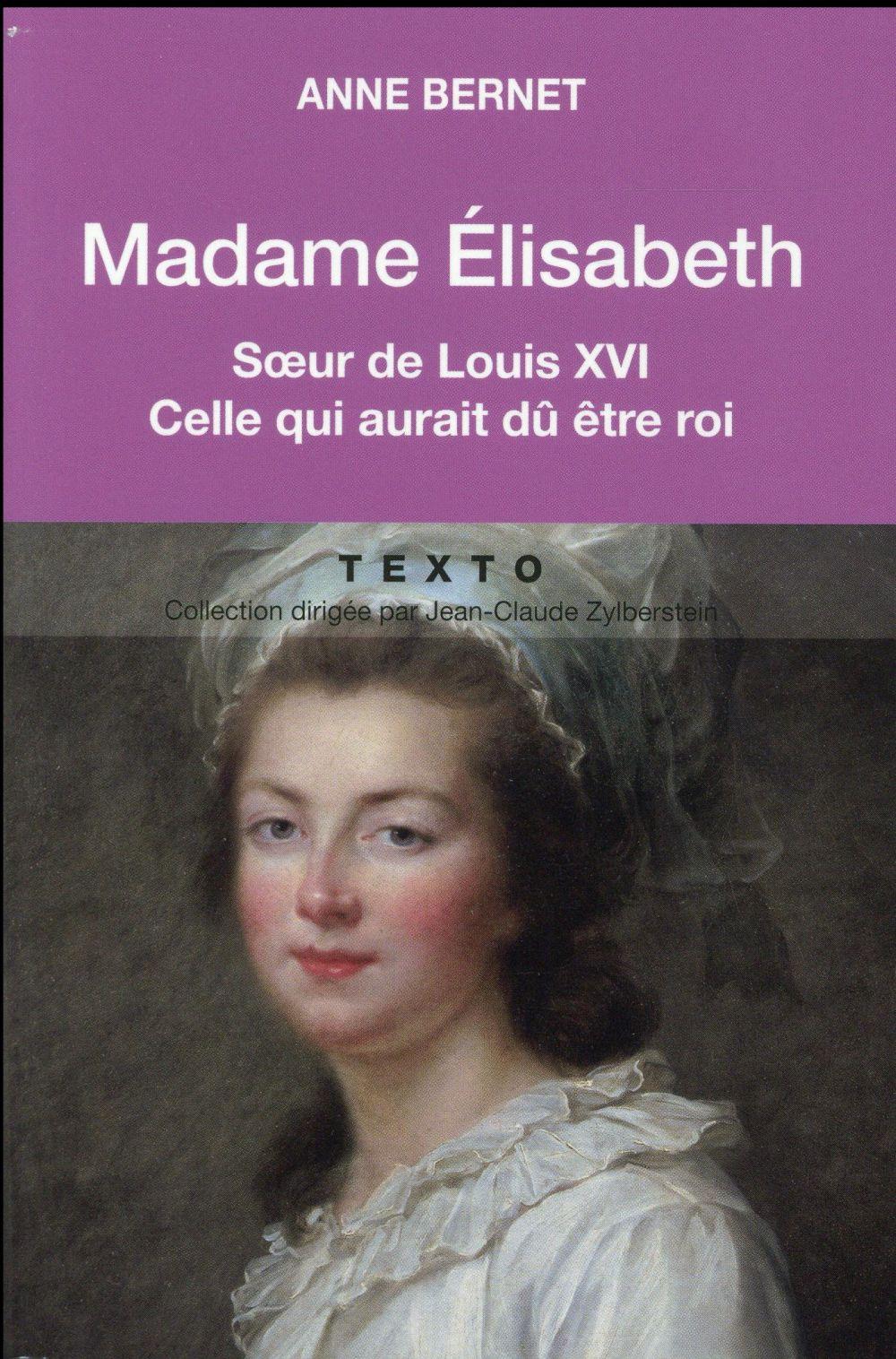 MADAME ELISABETH SOEUR DE LOUIS XVI CELLE QUI AURAIT DU ETRE ROI Bernet Anne Tallandier