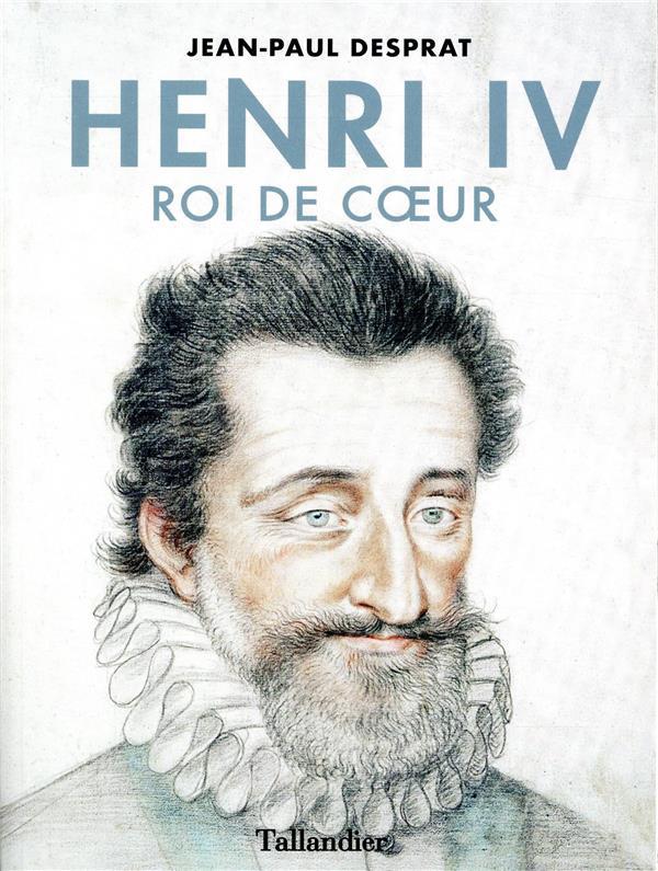 HENRI IV - ROI DE COEUR DESPRAT JEAN PAUL TALLANDIER