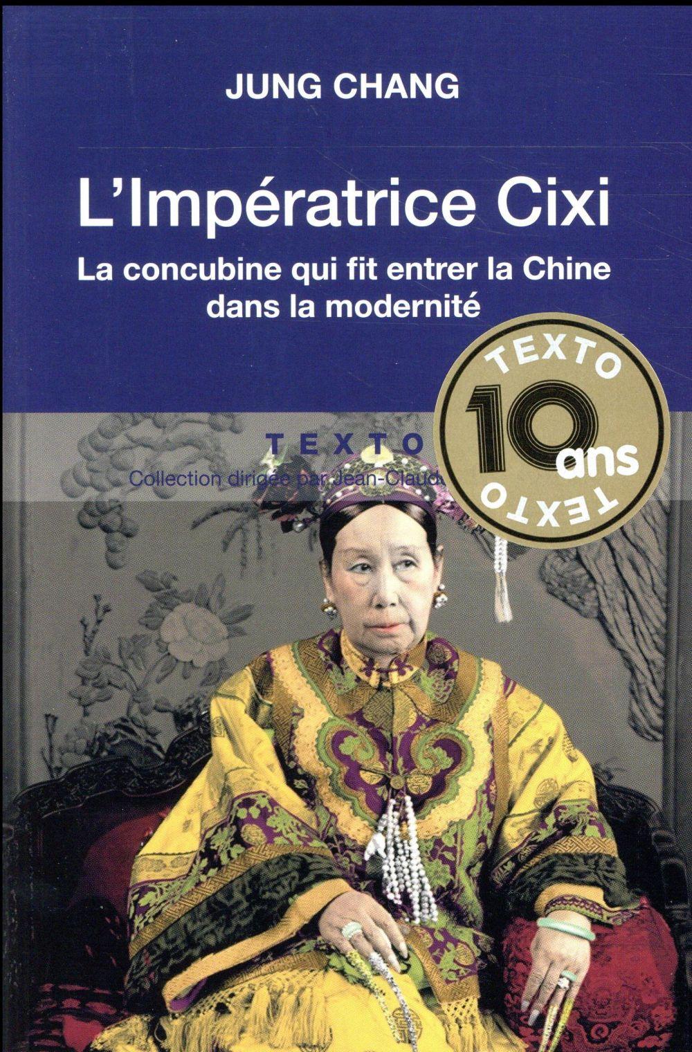 Chang Jung - L IMPERATRICE CIXI. LA CONCUBINE QUI FIT ENTRER LA CHINE DANS LA MODERNITE