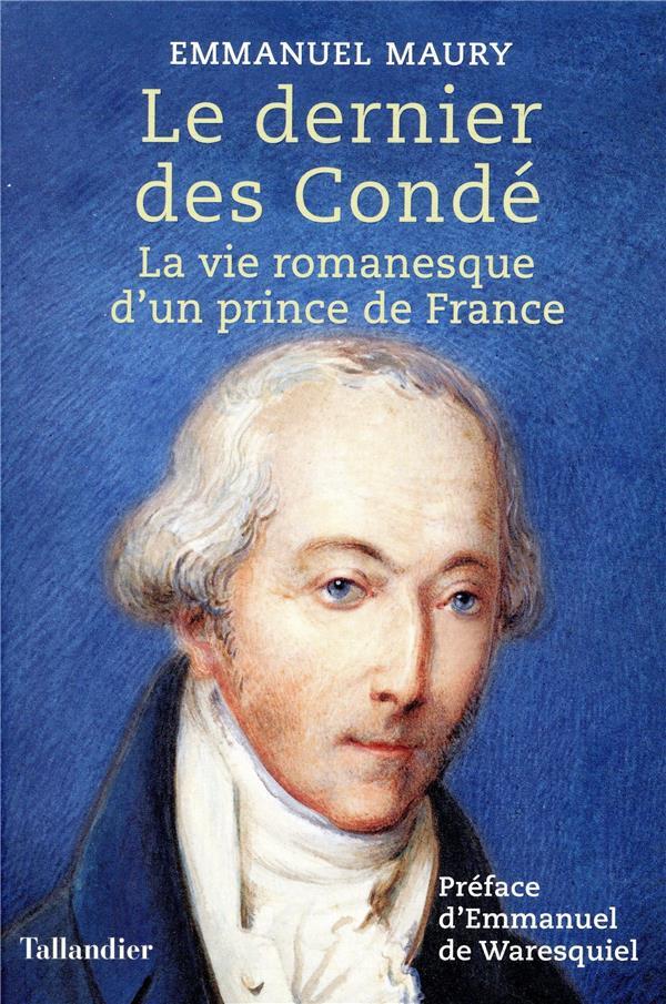 LE DERNIER DES CONDE - LA VIE MAURY EMMANUEL TALLANDIER