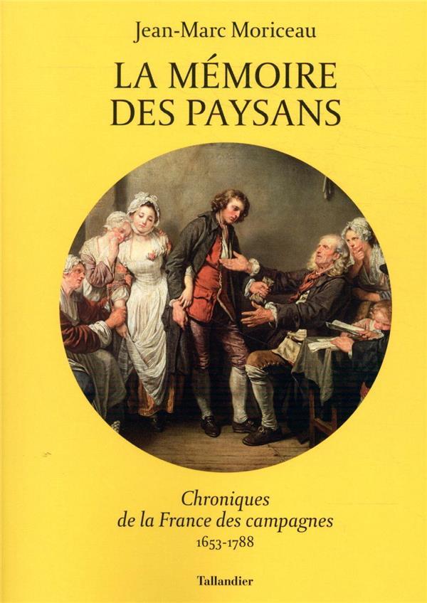LA MEMOIRE DES PAYSANS  -  CHRONIQUES DE LA FRANCE DES CAMPAGNES 1653-1788 MORICEAU JEAN-MARC TALLANDIER