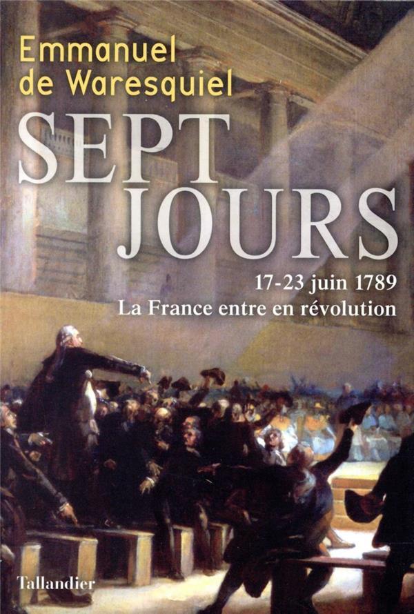 SEPT JOURS  -  17-23 JUIN 1789, LA FRANCE ENTRE EN REVOLUTION DE WARESQUIEL EMMANU TALLANDIER