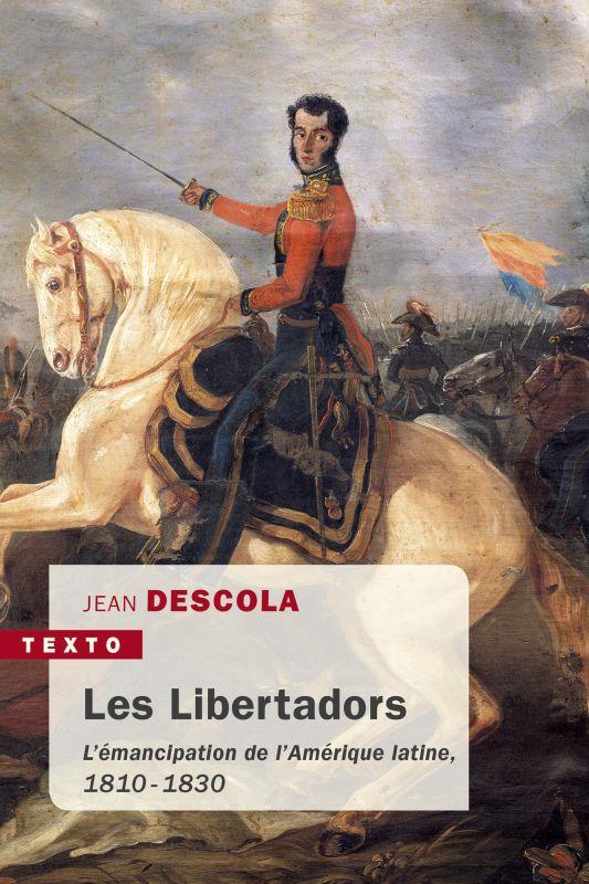 LES LIBERTADORS  -  L'EMANCIPATION DE L'AMERIQUE LATINE, 1810-1830