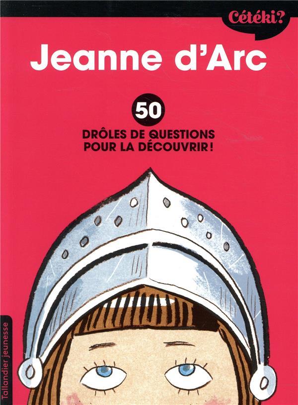 CETEKI ?  -  JEANNE D'ARC  -  50 DROLES DE QUESTIONS POUR LA DECOUVRIR !