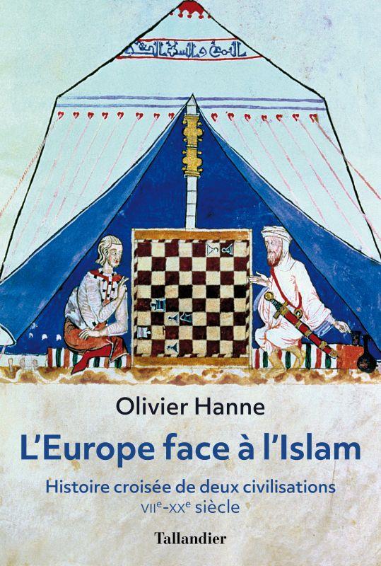L'EUROPE FACE A L'ISLAM  -  HISTOIRE CROISEE DE DEUX CIVILISATIONS, VIIE-XXE SIECLE HANNE OLIVIER TALLANDIER