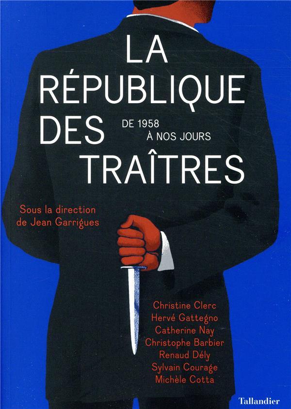 LA REPUBLIQUE DES TRAITRES - DE 1958 A NOS JOURS  TALLANDIER