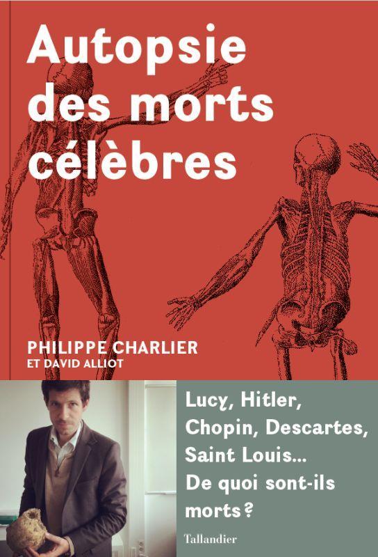 CHARLIER PHILIPPE/AL - AUTOPSIE DES MORTS CELEBRES