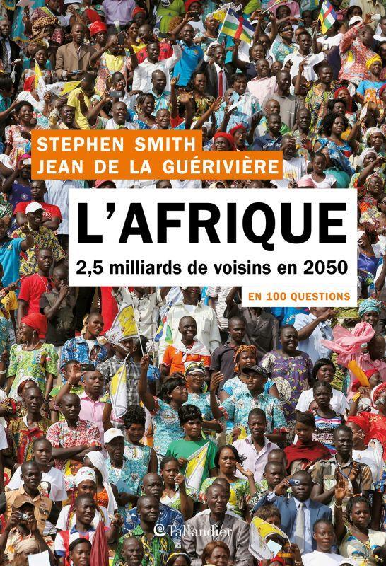L'AFRIQUE EN 100 QUESTIONS  -  2.5 MILLIARDS DE VOISINS EN 2050