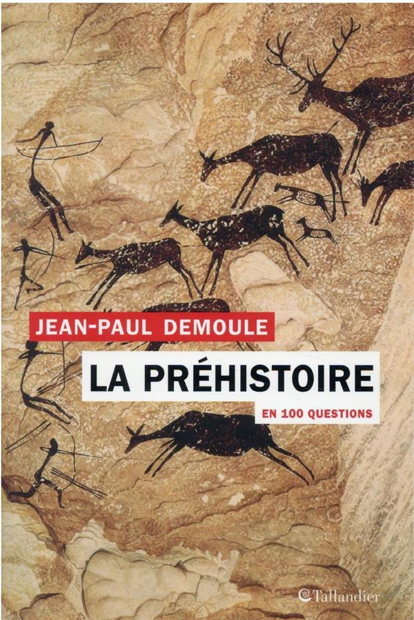 LA PREHISTOIRE EN 100 QUESTIONS DEMOULE, JEAN-PAUL TALLANDIER