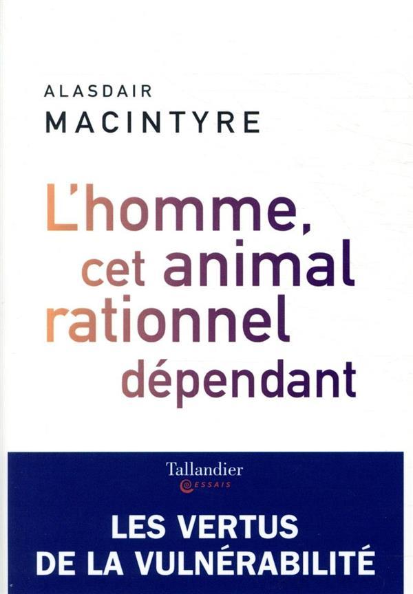 L'HOMME, CET ANIMAL RATIONNEL DEPENDANT   LES VERTUS DE LA VULNERABILITE