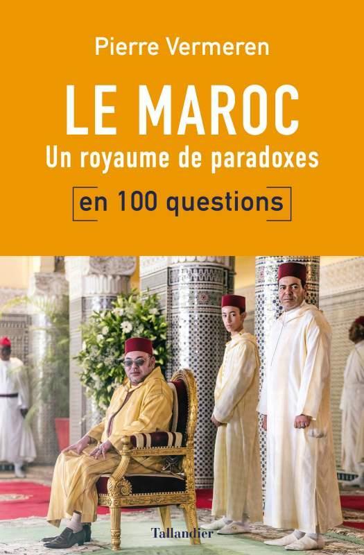 LE MAROC EN 100 QUESTIONS  -  UN ROYAUME DE PARADOXES