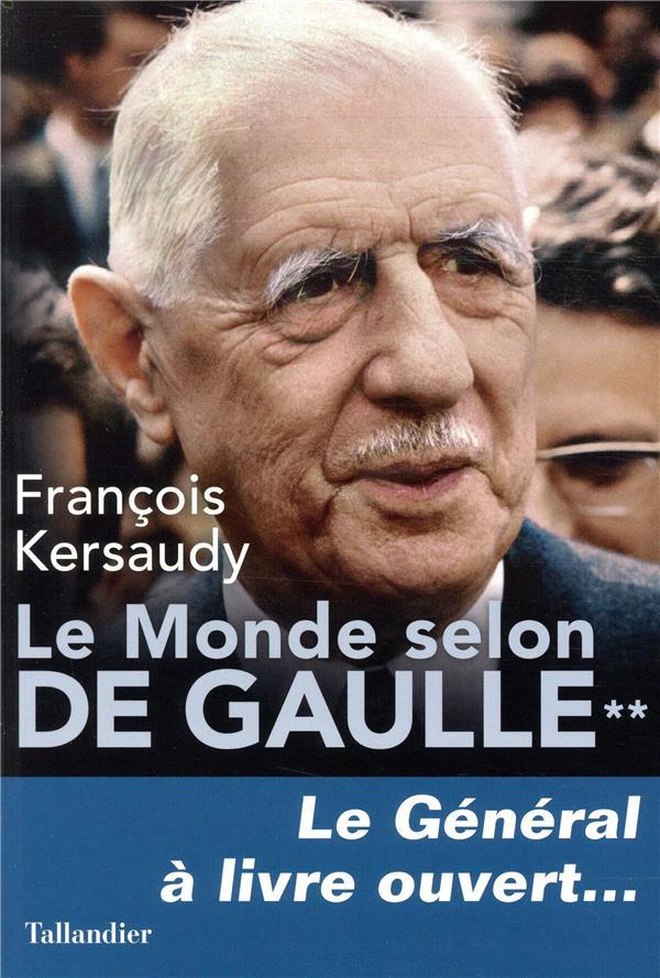 LE MONDE SELON DE GAULLE - TOME 2 - LE GENERAL A LIVRE OUVERT...  TALLANDIER