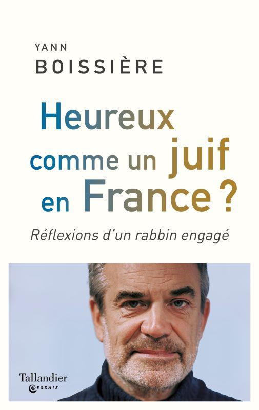 HEUREUX COMME UN JUIF EN FRANCE ? REFLEXIONS D'UN RABBIN ENGAGE