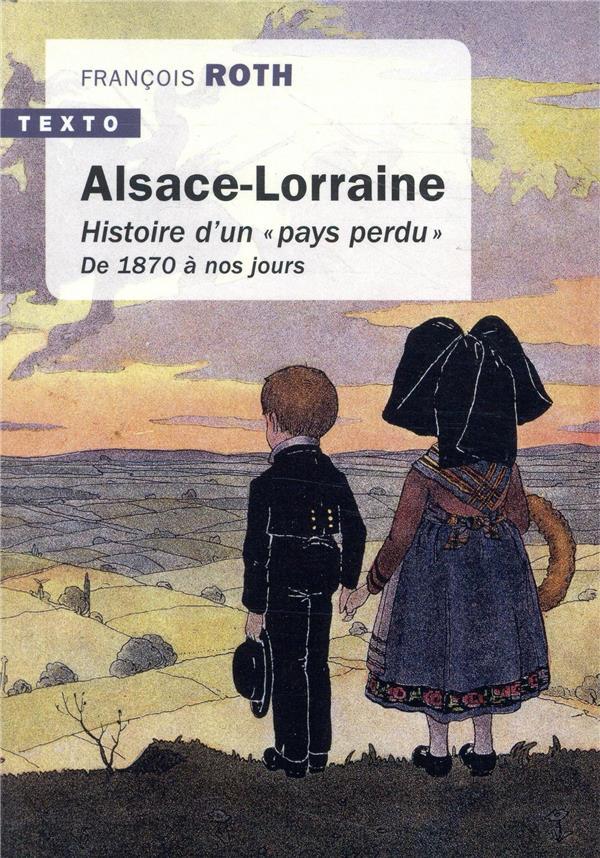 ALSACE LORRAINE - HISTOIRE D'UN  PAYS PERDU  DE 1870 A NOUS JOURS  TALLANDIER