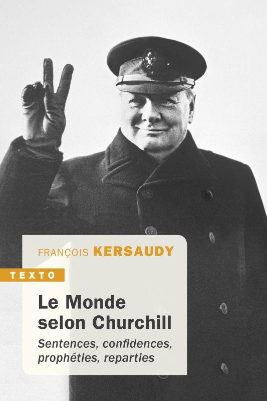 LE MONDE SELON CHURCHILL  -  SENTENCES, CONFIDENCES, PROPHETIES, REPARTIES KERSAUDY FRANCOIS TALLANDIER