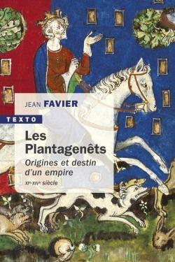 LES PLANTAGENETS - ORIGINES ET DESTIN D'UN EMPIRE XIE-XIVE SIECLE FAVIER JEAN TALLANDIER